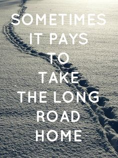 Sometimes it pays to take the long road home. Happy Quotes, Best Quotes, Dark Quotes, Long A, Running Away, Photo Editor, It Works, Wisdom, Thoughts