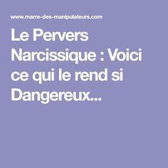 Le Pervers Narcissique : Voici ce qui le rend si Dangereux...