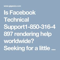 Is Facebook Technical Support1-850-316-4897 rendering help worldwide? Seeking for a little help to eradicate your Facebook problems from the root? It's okay to ask for technical aid, which is why we are here. Dial Facebook Technical Support 1-850-316-4897 which is atoll free number helps to avail our affordable and reliable services at anytime, all around the globe. We believe in 101% customer satisfaction. For more Detail visit our site…
