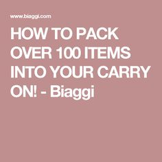 HOW TO PACK OVER 100 ITEMS INTO YOUR CARRY ON! - Biaggi