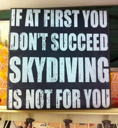 If at first you don't succeed skydiving is not for you #funny #funnypicture, #FunnyQuotesPictures, #FunnySayingsPictures View more #funnypictures on http://funny-lover.com/