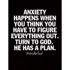 Anxiety happens when you think you have to figure everything out. Turn to God. He has a plan. Great Quotes, Quotes To Live By, Me Quotes, Inspirational Quotes, Religious Quotes, Spiritual Quotes, Positive Quotes, Spiritual Inspiration, Words Of Encouragement