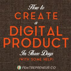 How To Create an E-Product in 3 Days (With Some Help!) — FEMTREPRENEUR