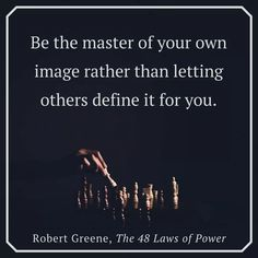 Be the Master of Your Own Image 48 Laws Of Power, Robert Greene, Philosophy, Let It Be, Quotes, Badass, Image, Quotations, Philosophy Books