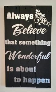 Wooden Pallet Sign with the quote - Always Believe...