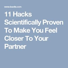 11 Hacks Scientifically Proven To Make You Feel Closer To Your Partner