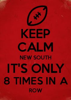 KEEP CALM NEW SOUTH IT\S ONLY 8 TIMES IN A ROW