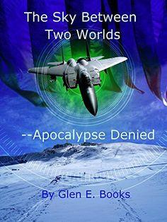 The Sky Between Two Worlds: Part 1 - Apocalypse Denied by Glen E. Books, http://www.amazon.com/dp/B00HNXELWA/ref=cm_sw_r_pi_dp_7E5Aub16YFPGB