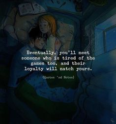Eventually youll meet someone who is tired of the games too and their loyalty will match yours. via (https://ift.tt/2veH2yu)
