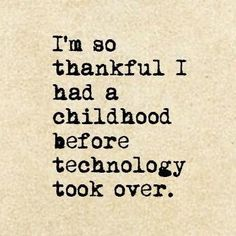 I'm so thankful I had a childhood before technology took over. Banksy
