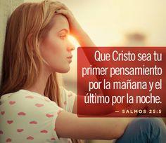 Que Cristo sea tu primer pensamiento por la mañana y el último por la noche.  Sal 25.5