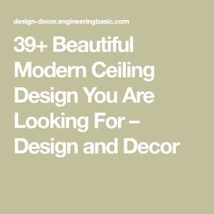 39+ Beautiful Modern Ceiling Design You Are Looking For – Design and Decor Ceiling Ideas, Ceiling Design, Modern Ceiling, Beautiful, Decor, Attic Ideas, Roof Design, Decorating, Dekoration
