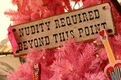 Nudity REQUIRED sign!!! (perfect for the SHOWER!)