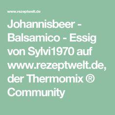 Johannisbeer - Balsamico - Essig von Sylvi1970 auf www.rezeptwelt.de, der Thermomix ® Community