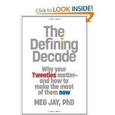 The Defining Decade: Why Your Twenties Matter--And How to Make the Most of Them Now by Meg Jay. Sounds interesting. Definitely want to check that out soon.