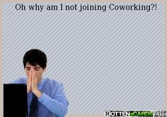 Oh why am I not joining Coworking?!