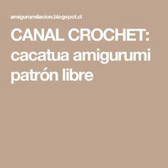 CANAL CROCHET: cacatua amigurumi patrón libre