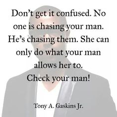 """Check your man! This is perfect... if only the girlfriend/wife would believe it. They find it easier to blame the """"other woman"""" and take their man's side because they don't want to lose """"him."""" They don't realize they have already lost him."""