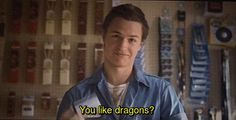 """When he appeared I clawed my sister's arm so hard that she bruised and  was like """"hell yes I love dragons."""""""