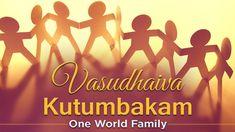 Vasudhaiva Kudumbakam-The World as a Single Family