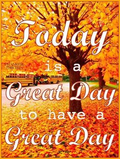 Today Is A Great Day To Have A Great Day Autumn Quote