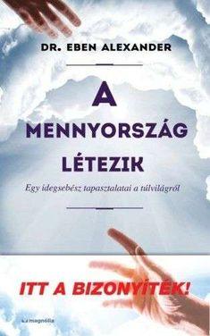 Eben Alexander: A mennyország létezik Dr Alexander, Osho, Karma, Did You Know, Medical, Books, Libros, Medicine, Book