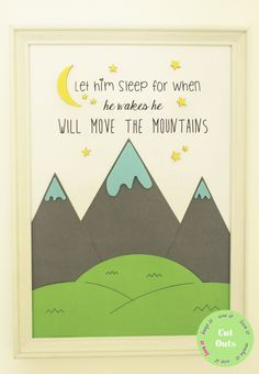 Let him/her spleep for when he/she wakes he/she will move the mountains. by CutOutsProductDesign on Etsy Nursery Artwork, Let It Be, Mountains, Frame, Etsy, Picture Frame, Frames, Bergen