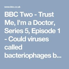 BBC Two - Trust Me, I'm a Doctor, Series 5, Episode 1 - Could viruses called bacteriophages be the answer to the antibiotic crisis?