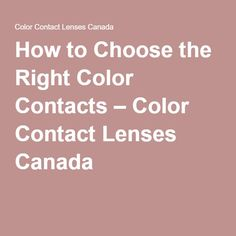 How to Choose the Right Color Contacts – Color Contact Lenses Canada