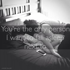 You don't even know how much I just want to fall asleep with you breathing against me, safe in my arms... That... I need that