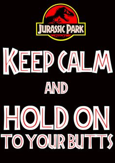 Keep Calm and Hold on to Your Butts