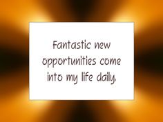 "Daily Affirmation for May 2, 2015 #affirmation #inspiration - ""Fantastic new opportunities come into my life daily."""