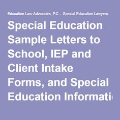 Special Education Sample Letters to School, IEP and Client Intake Forms, and Special Education Information
