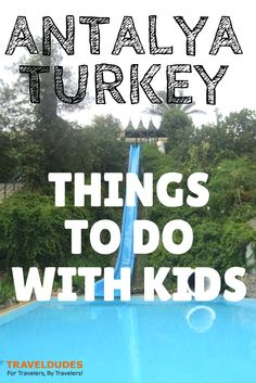 5 Things To Do with Kids in Antalya, Turkey | Travel Dudes Social Travel Community