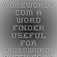 www.morewords.com A word finder useful for crosswords puzzles, finding words that fit spelling patterns, etc.