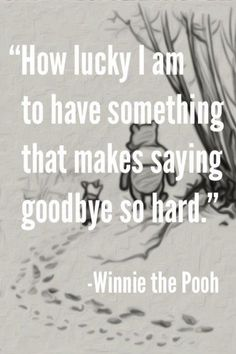 How lucky I am to have something that makes saying goodbye so hard. – Winnie the Pooh Missing You: 22 Honest Quotes About Grief. Pooh quotes are so sweet! Cute Quotes, Great Quotes, Inspiring Quotes, Funny Quotes, Uplifting Quotes, Smile Quotes, Quotes On Loss, Happy Quotes, Top Quotes