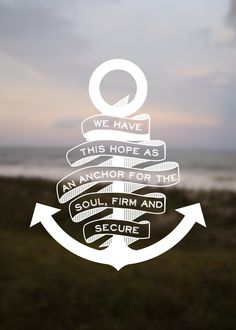 We have this hope as an anchor for the soul