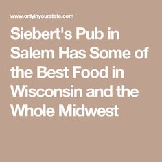 Siebert's Pub in Salem Has Some of the Best Food in Wisconsin and the Whole Midwest