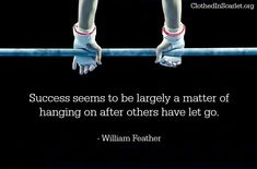 #Success seems to be largely a matter of hanging on after others have let go. - William Feather #Quotes