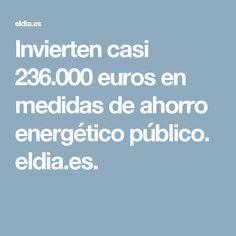 Invierten casi 236.000 euros en medidas de ahorro energético público. eldia.es.