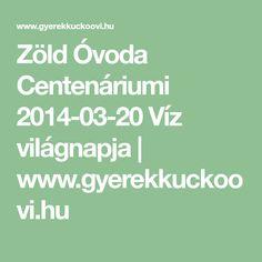 Zöld Óvoda Centenáriumi 2014-03-20 Víz világnapja | www.gyerekkuckoovi.hu