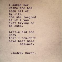 Andrew Durst  —Typewriter #173 Enjoy! #poetry #typewriter #typewriterpoem #art #thought #quote #words #writing #simple #writersofig #writersofinstagram #poetsofig #ink #paper #emotion #poem #love #lovepoem #asked #her #been #trying #cute #little #know #more #serious #laughed