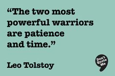 """The two most powerful warriors are patience and time. So remember: great achievements take time, there is no overnight success."" - Leo Tolstoy #quote"
