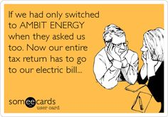 If we had only switched to AMBIT ENERGY when they asked us too. Now our entire tax return has to go to our electric bill...