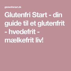 Glutenfri Start - din guide til et glutenfrit - hvedefrit - mælkefrit liv!