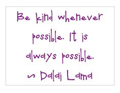 it is always possible to be kind. dalai lama