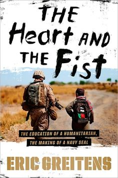 The Heart and the Fist: The Education of a Humanitarian, the Making of a Navy SEAL by Eric Greitens (Recommended by Maggie)