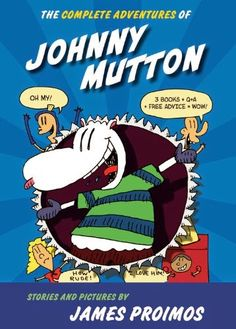 THE COMPLETE ADVENTURES OF JOHNNY MUTTON by James Proimos. Hilarity, absurdity, and Gloria Crust, late as always, who arrives dressed as a box of tissues on Halloween when Johnny is a giant, runny nose! A great graphic novel trio, now all in one book + Q&A and Free Advice! WOW!