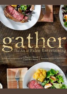 Gather: The Art of Paleo Entertaining. If you're on a Paleo diet and you love food, Gather is the cookbook for you. Dieta Paleo, Paleo Diet, Lchf Diet, Paleo Recipes, Real Food Recipes, Delicious Recipes, Soup Recipes, Dinner Recipes, Delicious Dishes