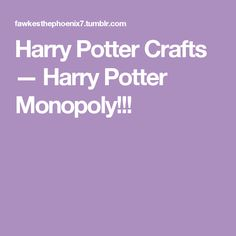 Harry Potter Crafts — Harry Potter Monopoly!!!
